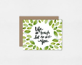 Life is Tough but so are You Greeting Card | Watercolor Art Print | Encouragement and Uplifting Card | 5x7