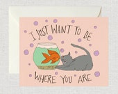 I Just Want To Be Where You Are Card - Card Card, Goldfish Card, Long Distance Card, Love Card