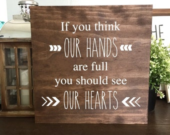 If you think our hands are full you should see our hearts Wood Sign, Adoption Wood Sign, Family Wood Sign