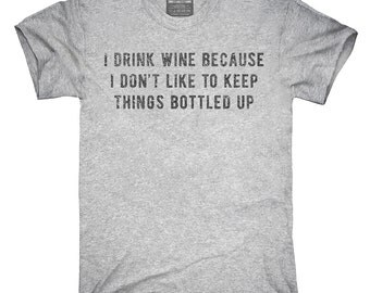 I Drink Wine Because I Don't Like To Keep Things Bottled Up T-Shirt, Hoodie, Tank Top, Sleeveless