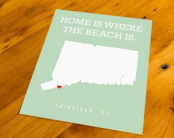 Fairfield, CT - Home Is Where The Beach Is - Art Print  - Your Choice of Size & Color!