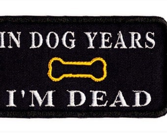 In Dog Years I'm Dead Funny  Patch Iron on  Patch