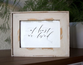 At Least We Loved- Original Calligraphy Print