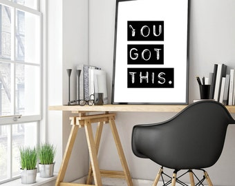 You Got This Print, Quote Print, Work Print, You Got This, Work Quote, Motivational Quote, Black Print, Printable Wall Art