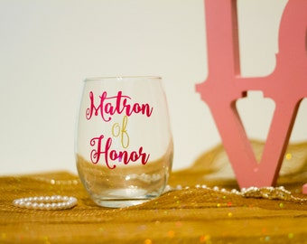 Matron of Honor Stemless Wine Glass - Bridesmaid Gift - Matron Of Honor Gift - Mother of the Groom wine Glass - Maid of Honor Wine Glass