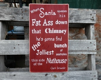 Santa Sign, When Santa squeezes his fat ass, funny Christmas sign, Christmas Vacation sign, Holiday sign Christmas decor