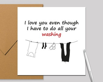 Valentines Card/Anniversary Card, Love you card - I love you even though I have to do all your washing!  Square Card 140 x 140mm