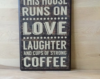 This house runs on wood sign, coffee sign, kitchen decor, kitchen sign, love sign, love and laughter, gift for her, housewarming gift