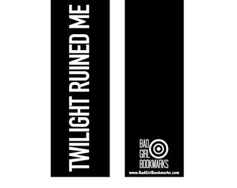 TWILIGHT RUINED ME Bookmark
