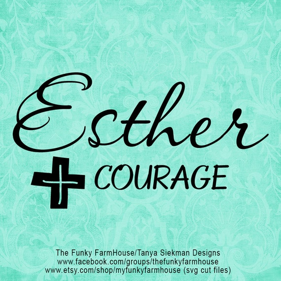 "SVG, & PNG - ""Esther + Courage"""