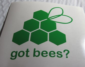 Got Bees? Vinyl Window Decal / Sticker *Available in 24 Colors*