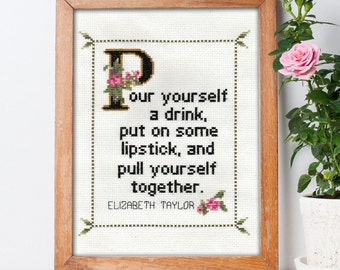 Elizabeth Taylor Quote Easy Cross Stitch Pattern: Pour yourself a drink, put on some lipstick and pull yourself together. (PDF Download)