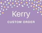 Kerry Custom Order
