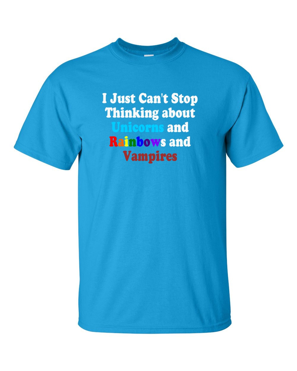 I Just Can't Stop Thinking About Unicorns and Rainbows and Vampires T-shirt