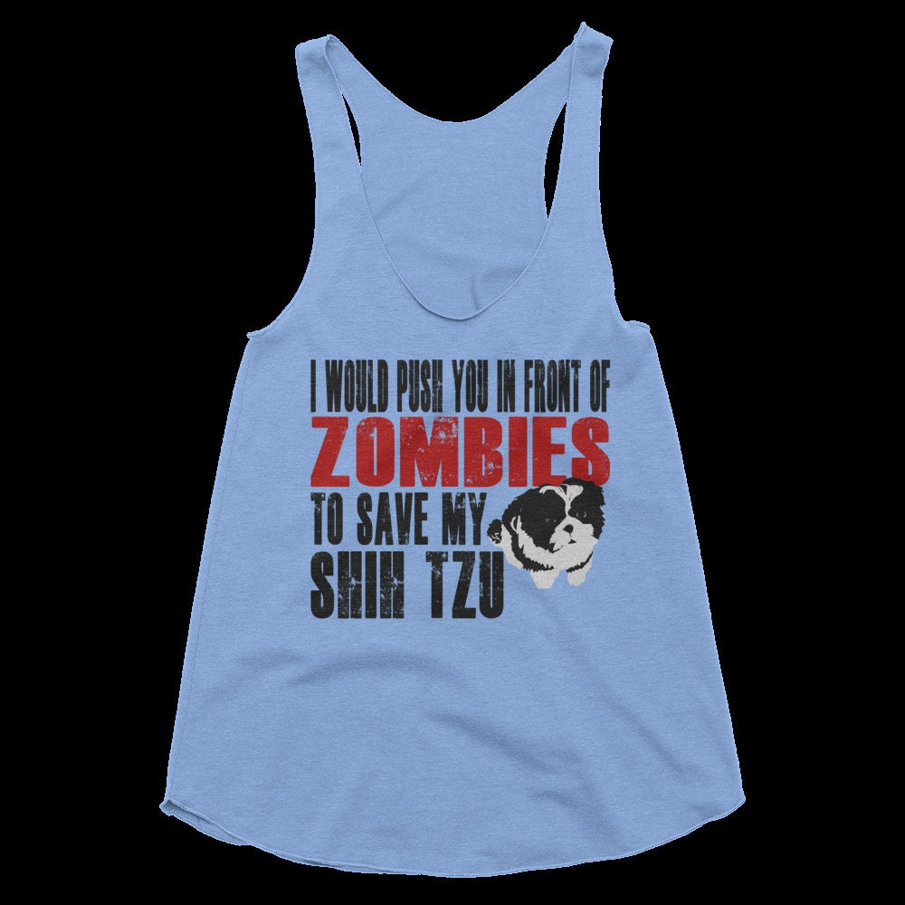 Shih Tzu Shirt - I Would Push You In Front of Zombies to Save My Shih Tzu Tri-Blend Racerback Tank Top
