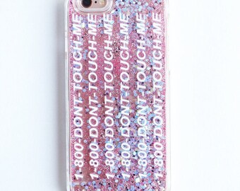 1-800 Dont touch me quicksand glitter iPhone 5, iPhone 6, iPhone 6 plus case
