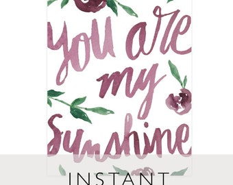 You Are My Sunshine Art Printable, INSTANT Download, Printable, 8 x 10, Flowers, Watercolor