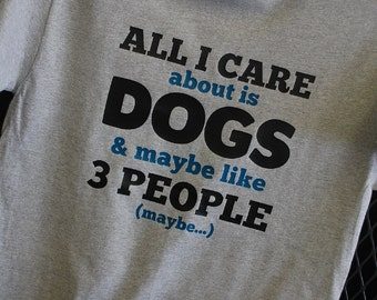 All I Care About is Dogs & Maybe Like 3 People Shirt