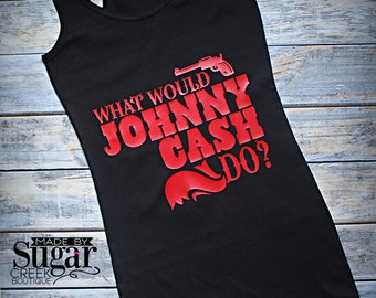 Johnny Cash Tank, Ladies Tank Top, Ladies Apparel, Women's Apparel, Shirt with saying, Johnny Cash Saying, Made To Order,
