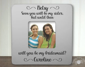 Sister in Law Will You Be My Bridesmaid Frame Personalized Sister in Law Frame Wedding Frame Soon You Will Be My Sister Bridesmaid IBFSWED