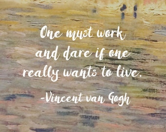 One Must Work and Dare if One Really Wants to Live, Vincent van Gogh, Typography Print, 11x14, 13x19, Paint Brush Strokes, Impressionism