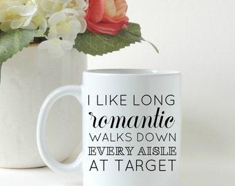 I Like Long Romantic Walks Down Every Aisle At Target Mug * Coffee Mug * Custom Mug * Tea Mug * Funny Mug