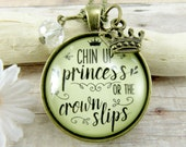 Chin Up Princess or the Crown Slips Stay Positive Necklace Princess Quotes Shabby Hipster Style Glass Pendant Gift From Mom to Daughter