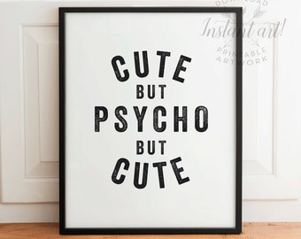 Cute but psycho but cute PRINTABLE art,funny wall art,funny printables,typography print,printable women gift,boyfriend gift,girlfriend gift