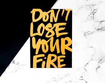 don't lose you fire