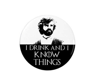 Tyrion Lannister Badge/Magnet  - I drink and I know Things - Quotes -  Game of Thrones - TV