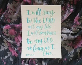 Original Art 9 x 12 Psalm 104 verse 33 Bible Verse Scripture Watercolor with blue and green modern calligraphy lettering
