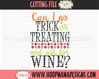 Can I Go Trick Or Treating and Ask For Wine? SVG DXF eps and png Files for Cutting Machines Cameo or Cricut - Adult Halloween