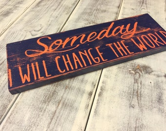 Someday I will change the world