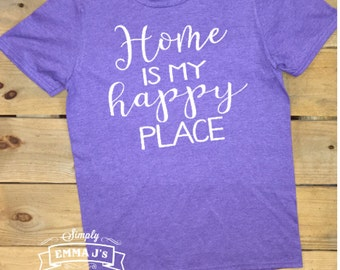 Home is my happy place, happy place shirt, women's shirt, t-shirt