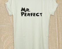 Mr. Perfect Shirt Funny Quote Shirt for Men Shirt Women Shirt Adult Unisex White and Black FUNNY-A1 Size  S, M, L, XL