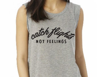 Catch Flights Not Feelings Muscle Tank Top