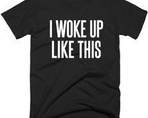 I Woke Up Like This T-Shirt, Flawless Tee Shirt