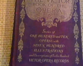 The Victor Book of the Opera - Stories of 110 Operas with Seven Hundred Illustrations and Descriptions of 1,200 Victor Opera Records -- 1915
