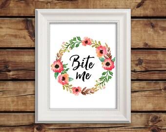 8x10 Bite me - Printable PDF - Wall Art - Floral