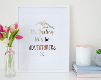 Oh Darling let's be Adventurers - Rose Gold Foil Print