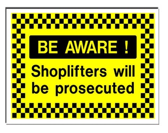 Be aware shoplifters will be prosecuted Safety Sign