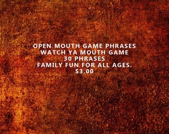 Open Mouth Game Phrases; Watch ya Mouth Game Phrases; Mouth/Cheek Retractor Game Phrases