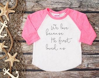 We Love Because He First Loved Us;Jesus Loves Me Tee;Christian Shirt;Baby Girl Shirt;God Baseball Tee;Faith Kid's Shirt;Bible Shirt;