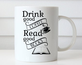 Drink Good Coffee, Read Good Books, Book Coffee Mug, Book Mug, Book Lover Mug, Book Lover Gift, Gifts for Readers, Coffee Mugs with Sayings