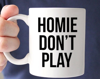 HomIe Don T Play Funny Ceramic Coffee Mug Lover Sassy Scrub