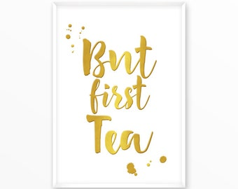 But first Tea Print, Gold, printable, digital, Typography, Poster, Vintage, Grunge, Inspiration Home Decor, Screenprint, wall art, gift