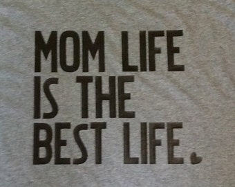 Mom Life Is The Best Life Shirt, Mom Vinyl Shirt, Ladies Vinyl Mom Shirt