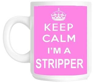 Keep Calm I'm A Stripper Gift Mug shan751