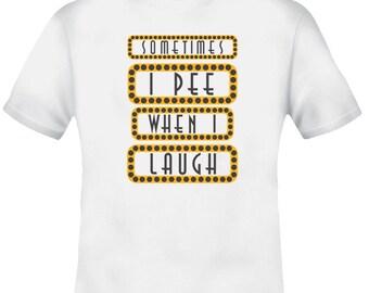 Sometimes I Pee Myself When I Laugh T Shirt