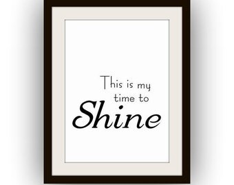 This is my time to shine, Printable Wall Art baby kid nursery decor room decal Inspirational Quote print, poster decoration rise and shine